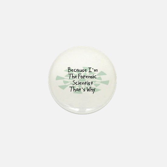 Because Forensic Scientist Mini Button