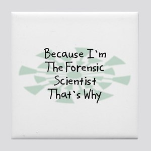 Because Forensic Scientist Tile Coaster