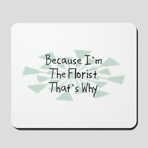 Because Florist Mousepad