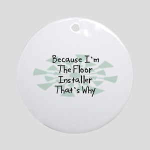 Because Floor Installer Ornament (Round)