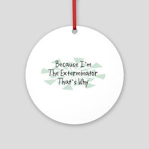Because Exterminator Ornament (Round)