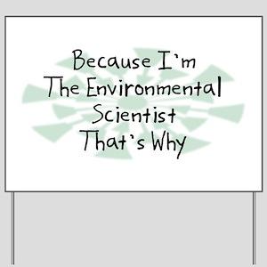 Because Environmental Scientist Yard Sign