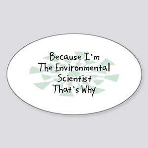 Because Environmental Scientist Oval Sticker