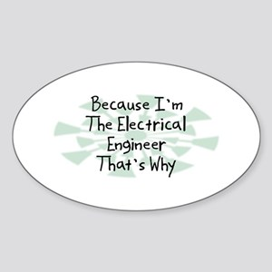 Because Electrical Engineer Oval Sticker