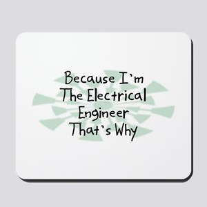 Because Electrical Engineer Mousepad