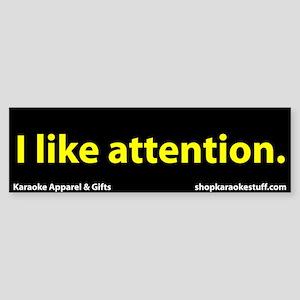 I Like Attention Bumper Sticker