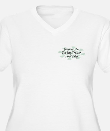 Because Dog Trainer T-Shirt