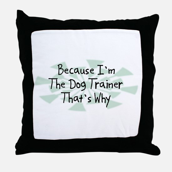 Because Dog Trainer Throw Pillow