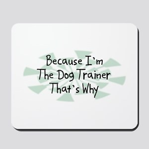 Because Dog Trainer Mousepad