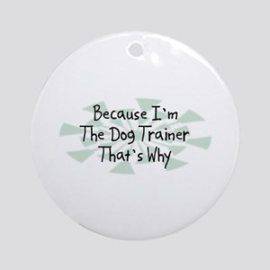 Because Dog Trainer Ornament (Round)