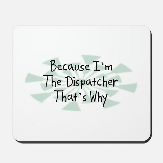 Because Dispatcher Mousepad