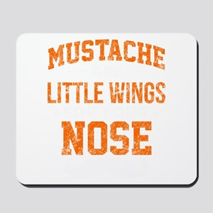Mustache Are Little Wings For Your Nose Mousepad