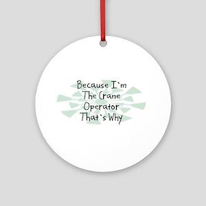 Because Crane Operator Ornament (Round)