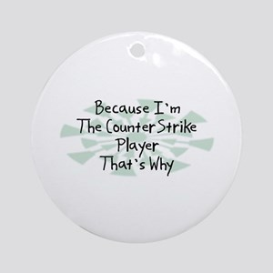 Because CounterStrike Player Ornament (Round)