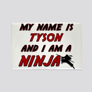 my name is tyson and i am a ninja Rectangle Magnet