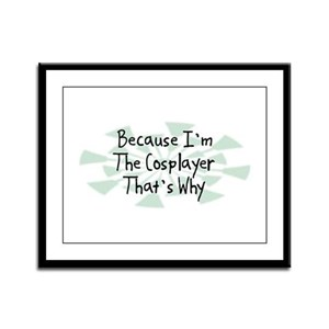 Because Cosplayer Framed Panel Print