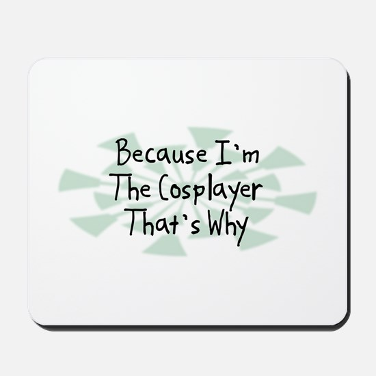 Because Cosplayer Mousepad