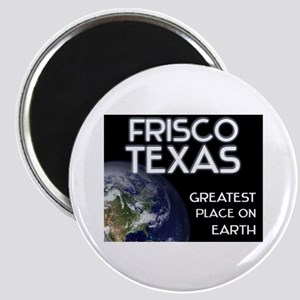 frisco texas - greatest place on earth Magnet