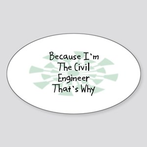 Because Civil Engineer Oval Sticker