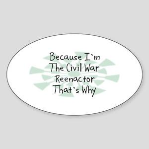 Because Civil War Reenactor Oval Sticker