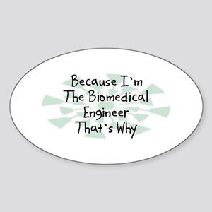 Because Biomedical Engineer Oval Sticker