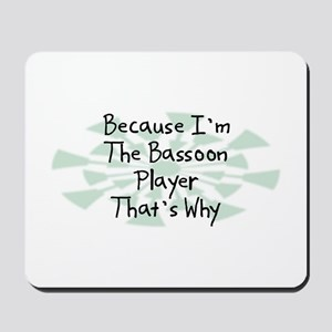 Because Bassoon Player Mousepad