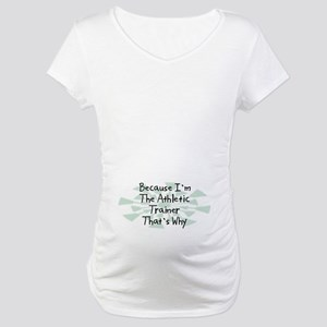 Because Athletic Trainer Maternity T-Shirt