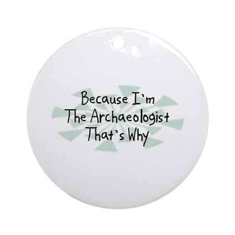 Because Archaeologist Ornament (Round)