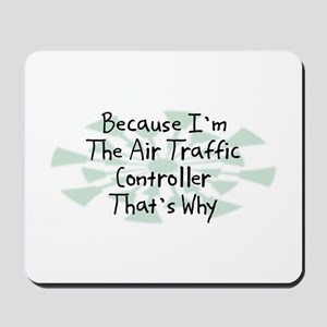 Because Air Traffic Controller Mousepad