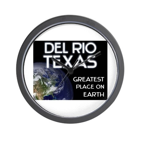 del rio texas - greatest place on earth Wall Clock