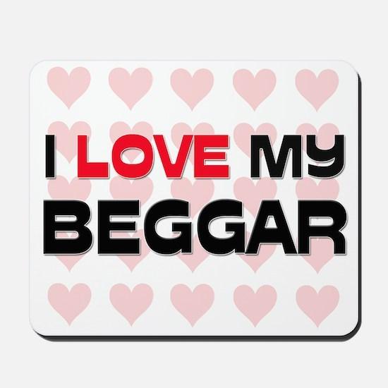I Love My Beggar Mousepad