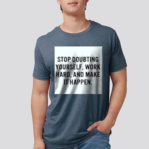 STOP DOUBTING YOURSELF,WORK HARD,AND MAKE IT HAPPE