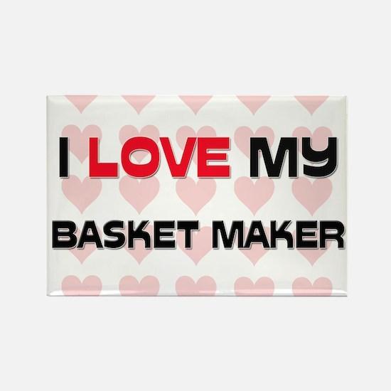 I Love My Basket Maker Rectangle Magnet