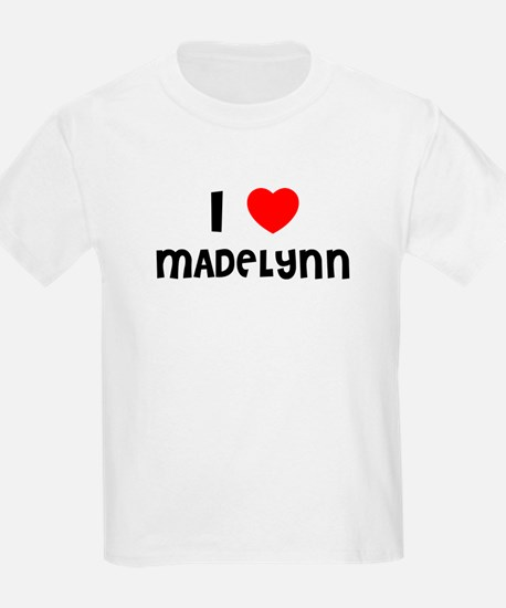 I LOVE MADELYNN Kids T-Shirt