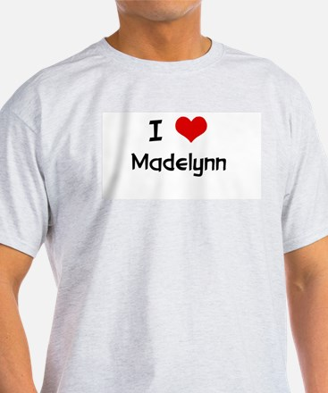I LOVE MADELYNN Ash Grey T-Shirt