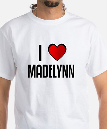 I LOVE MADELYNN White T-Shirt