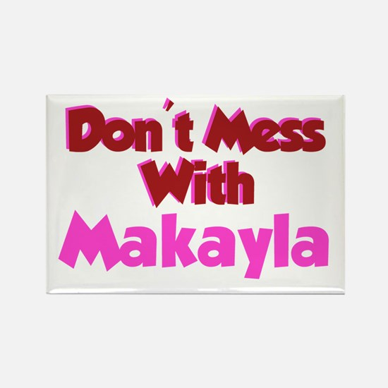 Don't Mess Makayla Rectangle Magnet
