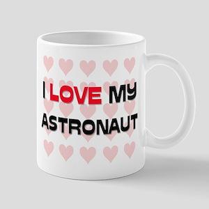 I Love My Astronaut Mug