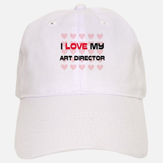 I Love My Art Director Baseball Baseball Cap
