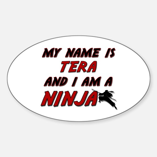 my name is tera and i am a ninja Oval Decal