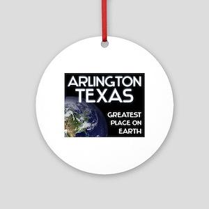 arlington texas - greatest place on earth Ornament