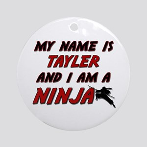 my name is tayler and i am a ninja Ornament (Round