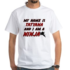 my name is tatyana and i am a ninja White T-Shirt