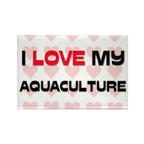I Love My Aquaculture Rectangle Magnet