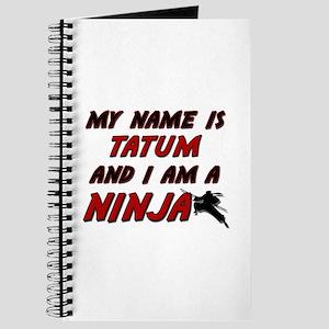 my name is tatum and i am a ninja Journal