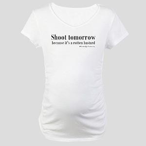 Shoot (For) Tomorrow Maternity T-Shirt