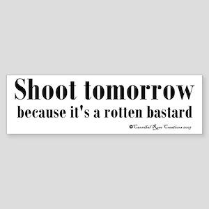 Shoot (For) Tomorrow Bumper Sticker