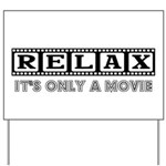 Relax: It's only a movie! Yard Sign