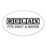 Relax: It's only a movie! Sticker (Oval 10 pk)