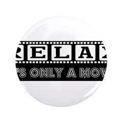 """Relax It's only a Movie #2 3.5"""" Button"""